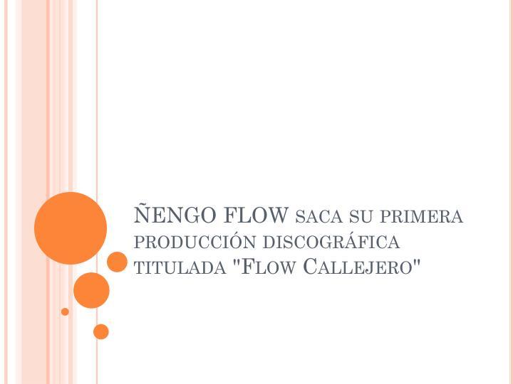 """ÑENGO FLOW saca su primera producción discográfica titulada """"Flow Callejero"""""""