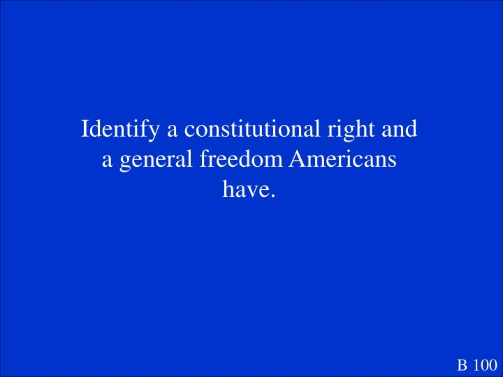 Identify a constitutional right and a general freedom Americans have.