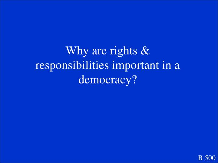 Why are rights & responsibilities important in a democracy?