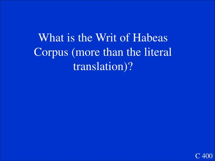 What is the Writ of Habeas Corpus (more than the literal translation)?