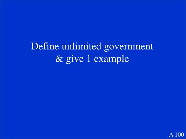 Define unlimited government & give 1 example