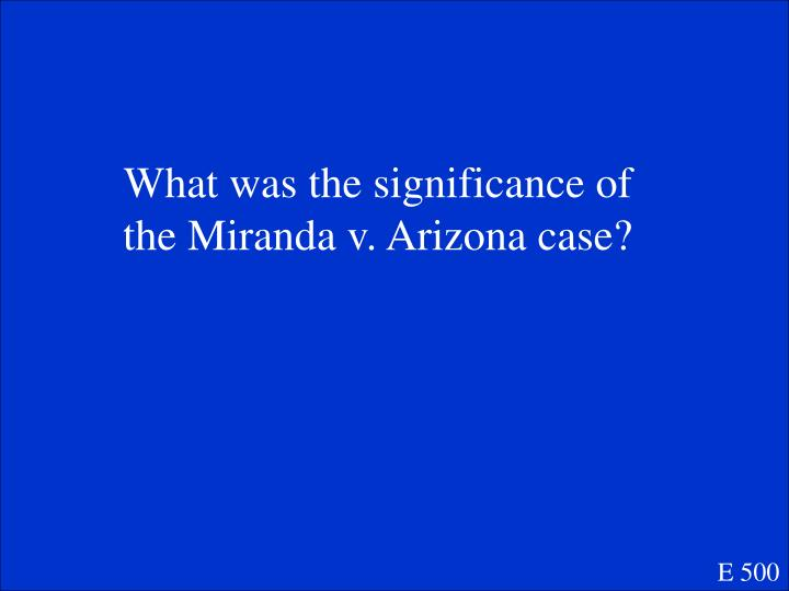 What was the significance of the Miranda v. Arizona case?