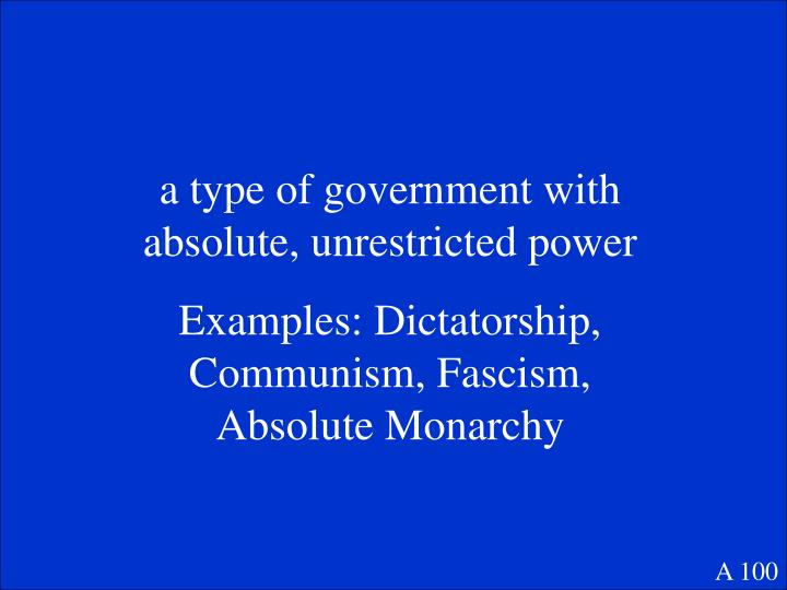 a type of government with absolute, unrestricted power