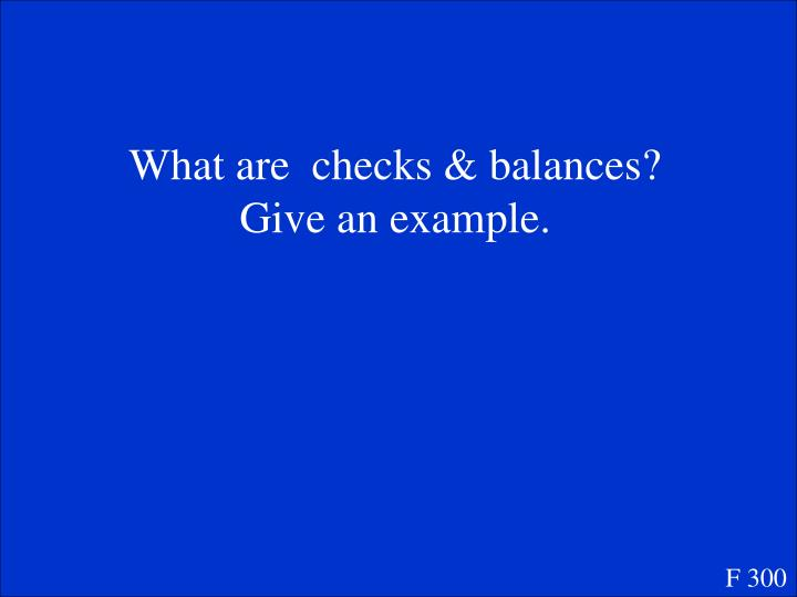What are  checks & balances?  Give an example.