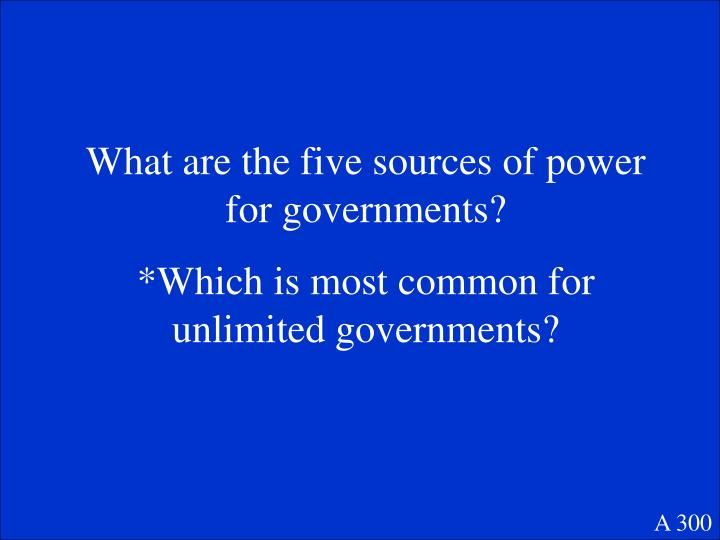 What are the five sources of power for governments?