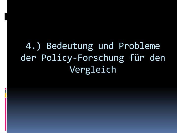 4.) Bedeutung und Probleme der Policy-Forschung für den Vergleich