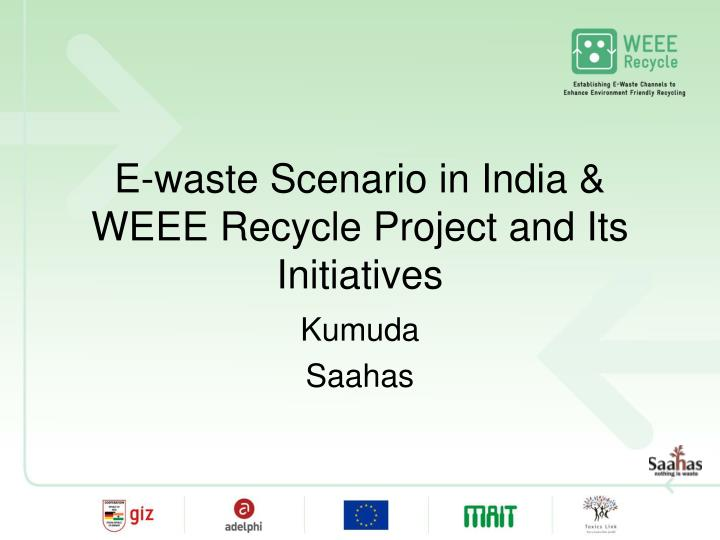 e waste scenario in india weee recycle project and its initiatives