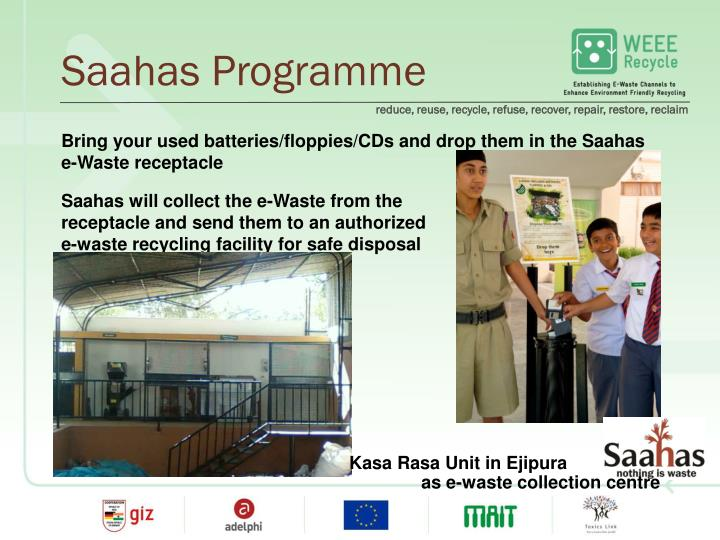 Bring your used batteries/floppies/CDs and drop them in the Saahas e-Waste receptacle