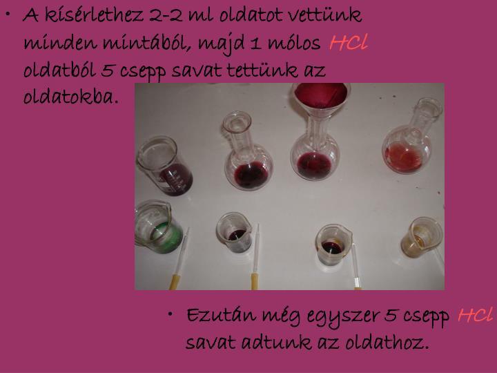 A kísérlethez 2-2 ml oldatot vettünk minden mintából, majd 1 mólos