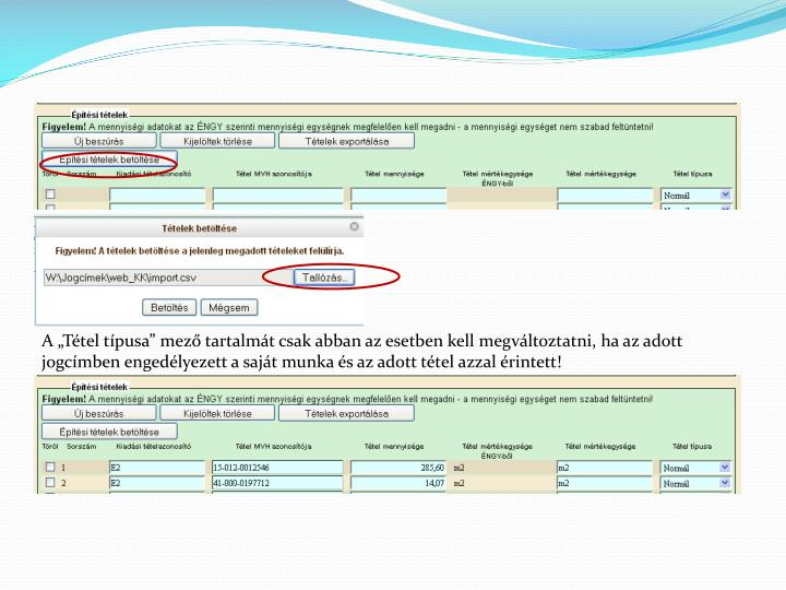 """A """"Tétel típusa"""" mező tartalmát csak abban az esetben kell megváltoztatni, ha az adott jogcímben engedélyezett a saját munka és az adott tétel azzal érintett!"""