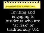 inviting and engaging to students who are at risk or traditionally ur