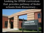 looking for stem curriculum that provides pathway of feeder schools from elementary