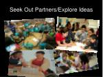 seek out partners explore ideas