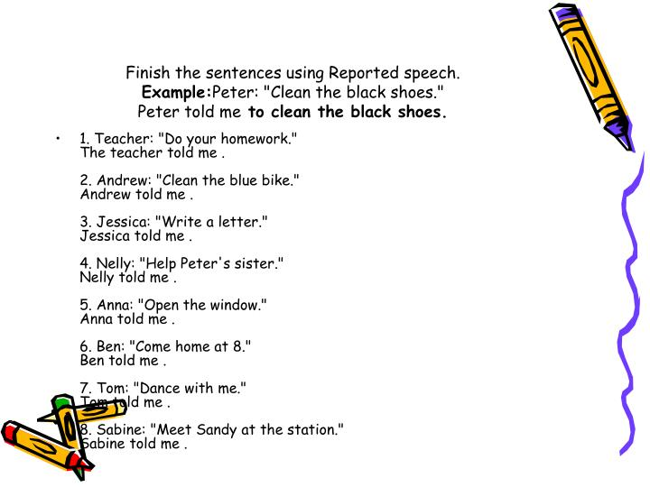 Finish the sentences using Reported speech.
