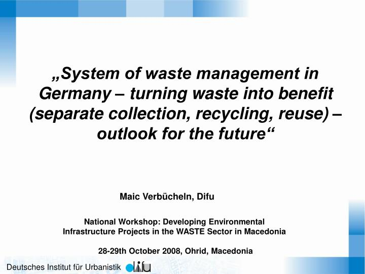 """""""System of waste management in Germany – turning waste into benefit (separate collection, recycling, reuse) – outlook for the future"""""""