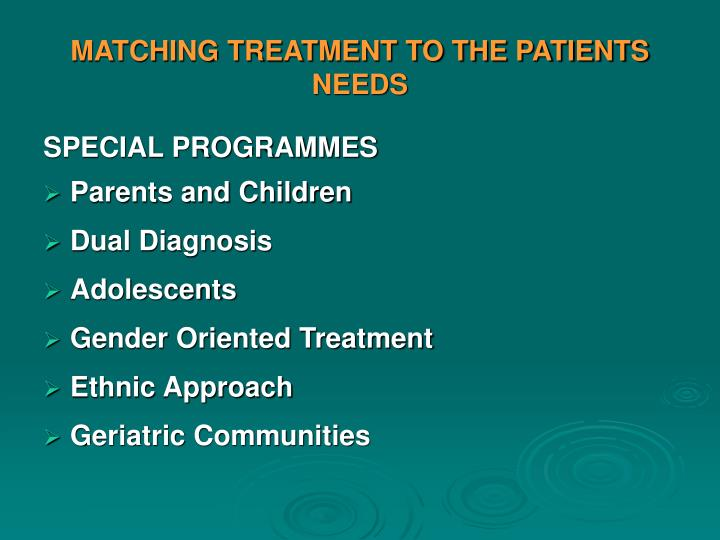 MATCHING TREATMENT TO THE PATIENTS NEEDS