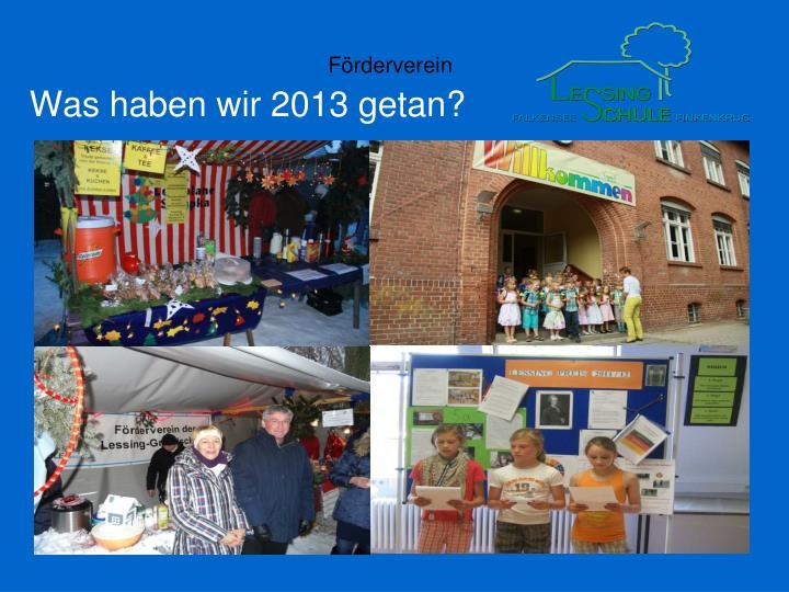 Was haben wir 2013 getan?