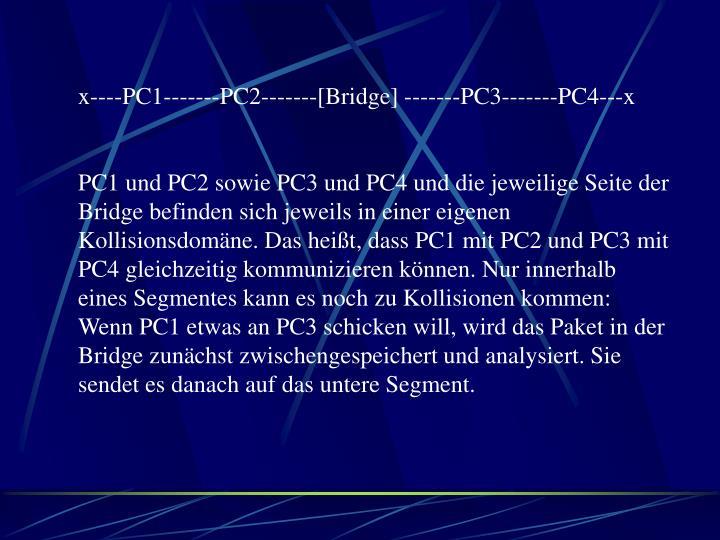 x----PC1-------PC2-------[Bridge] -------PC3-------PC4---x