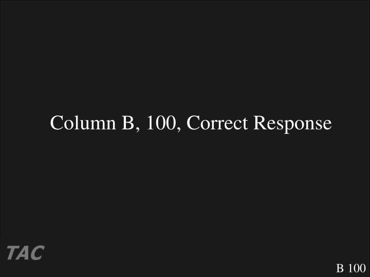 Column B, 100, Correct Response