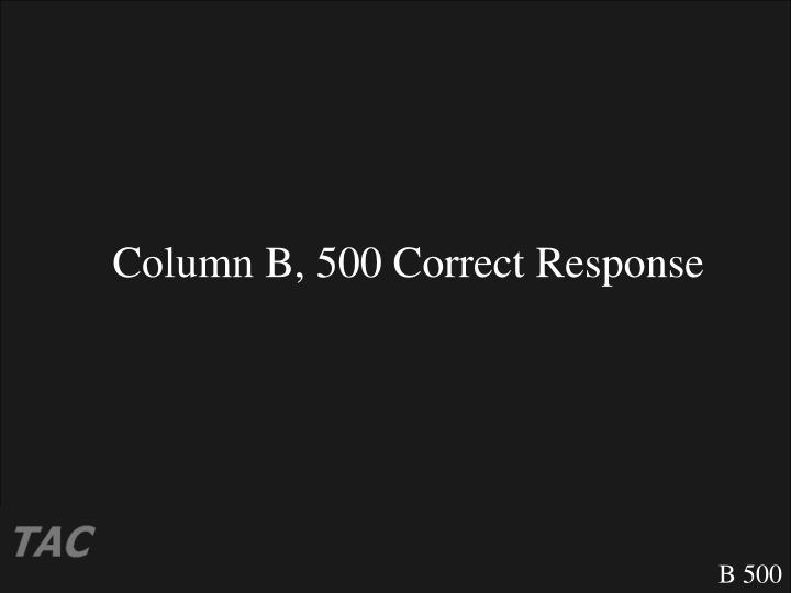 Column B, 500 Correct Response