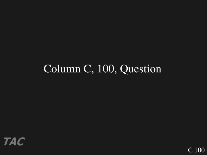 Column C, 100, Question