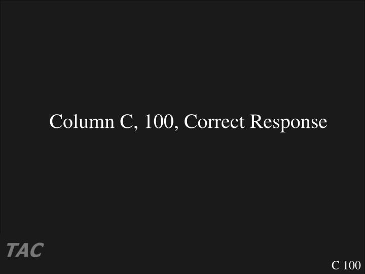 Column C, 100, Correct Response