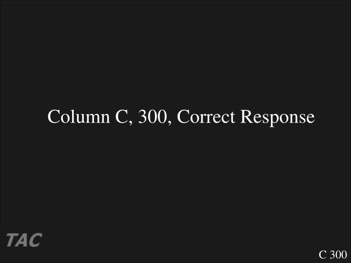 Column C, 300, Correct Response