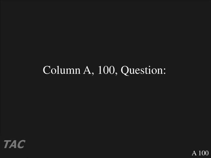 Column A, 100, Question: