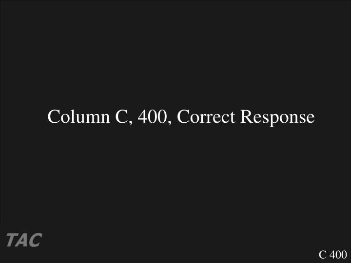 Column C, 400, Correct Response