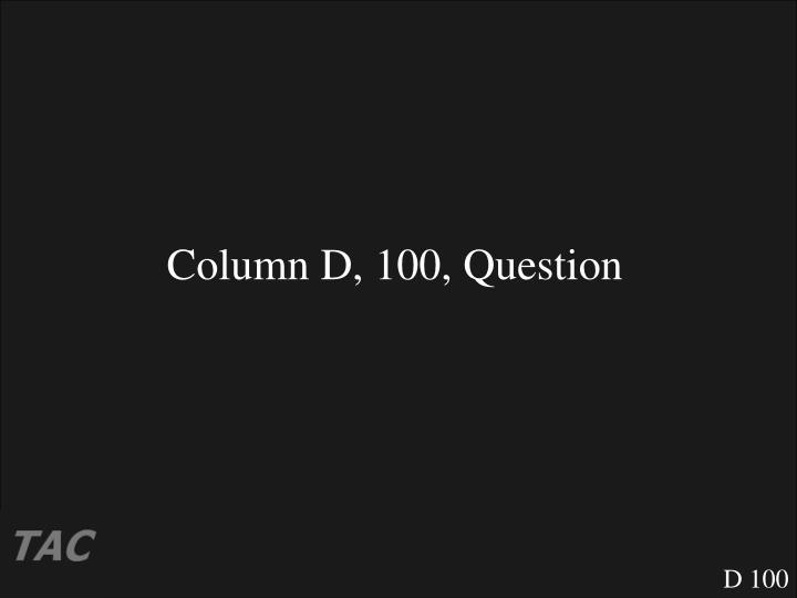 Column D, 100, Question