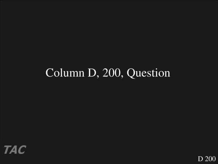 Column D, 200, Question