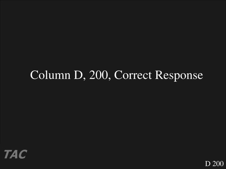 Column D, 200, Correct Response