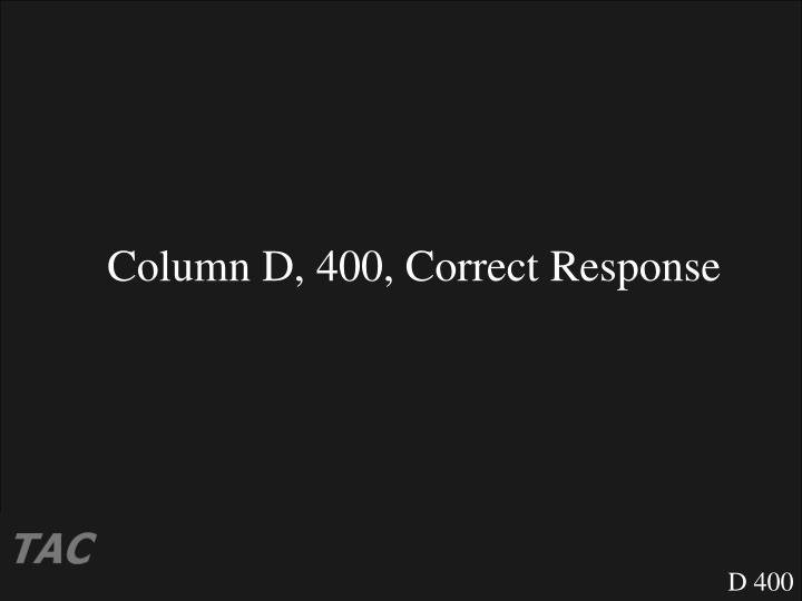 Column D, 400, Correct Response