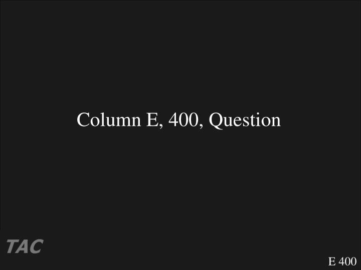Column E, 400, Question