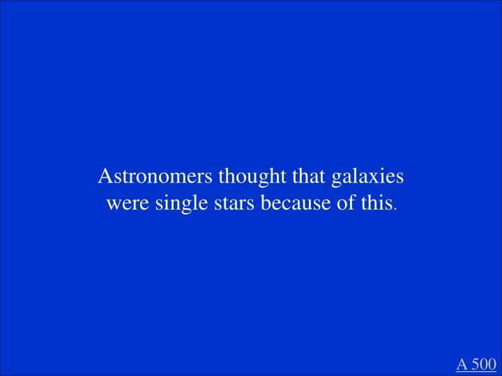 Astronomers thought that galaxies