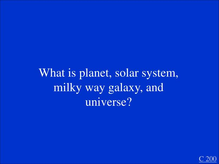 What is planet, solar system, milky way galaxy, and universe?