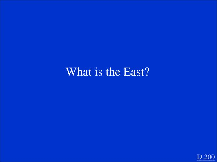 What is the East?