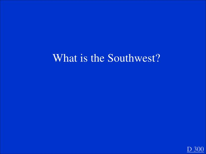 What is the Southwest?