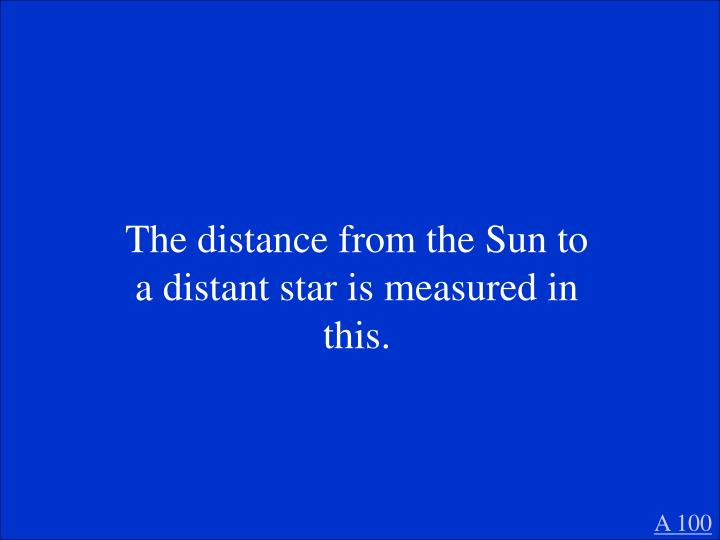 The distance from the Sun to a distant star is measured in this.