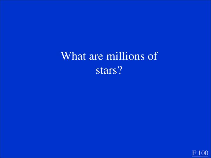 What are millions of stars?