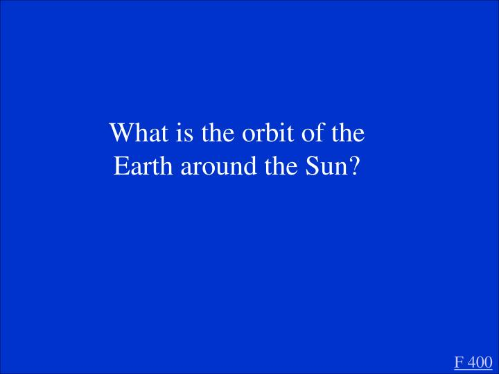 What is the orbit of the Earth around the Sun?