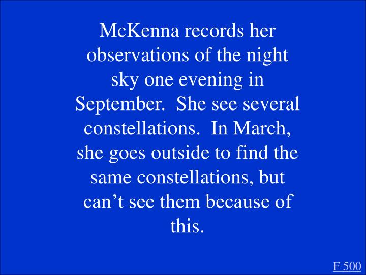 McKenna records her observations of the night sky one evening in September.  She see several constellations.  In March, she goes outside to find the same constellations, but can't see them because of this.