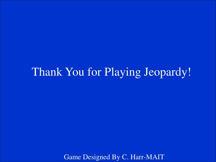 Thank You for Playing Jeopardy!