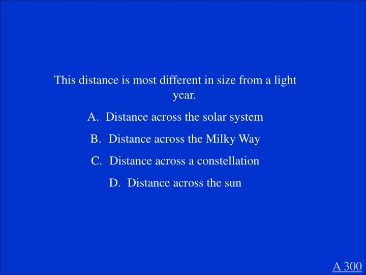 This distance is most different in size from a light year.