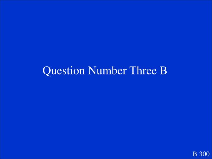 Question Number Three B