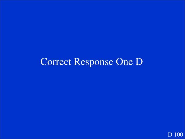 Correct Response One D