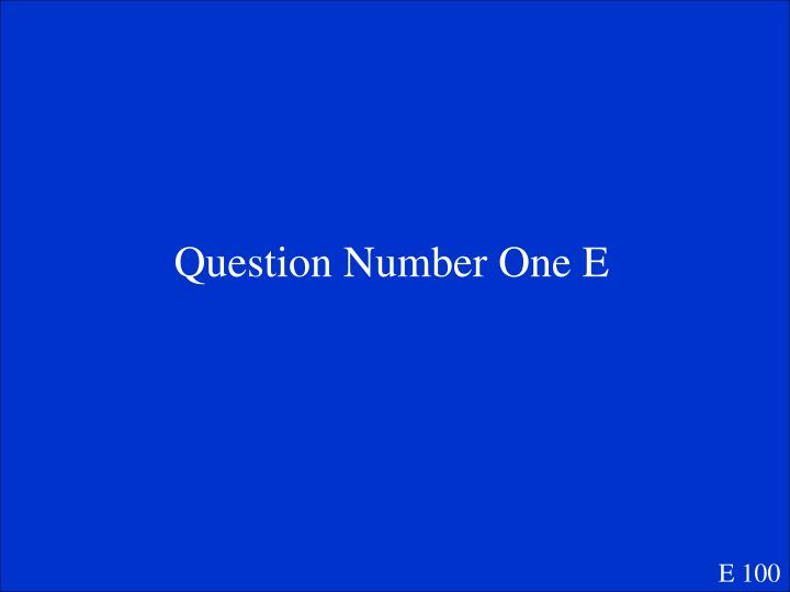 Question Number One E