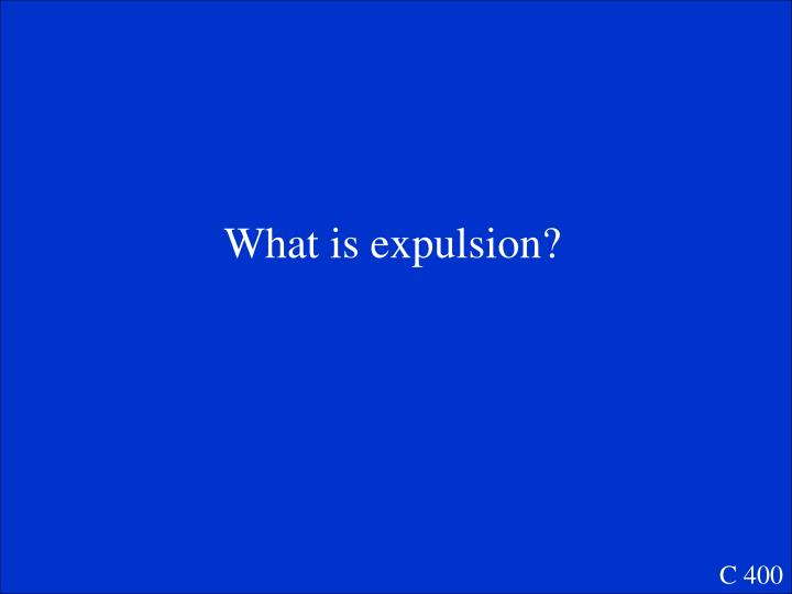 What is expulsion?