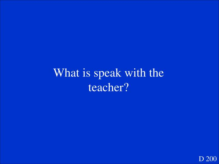 What is speak with the teacher?
