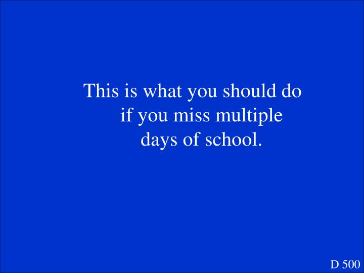 This is what you should do if you miss multiple days of school.